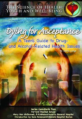 Dying for Acceptance: A Teens Guide to Drug- And Alcohol-Related Health Issues Joan Esherick