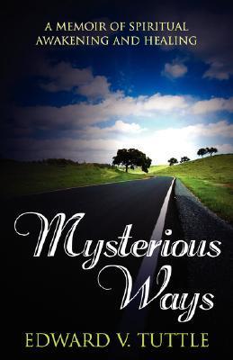 Mysterious Ways: A Memoir of Spiritual Awakening and Healing  by  Edward, V Tuttle