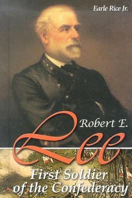 Robert E. Lee: First Solder of the Confederacy  by  Earle Rice Jr.