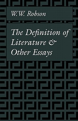 The Definition of Literature: And Other Essays W.W. Robson