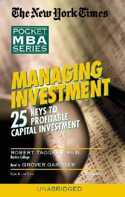Managing Investment: 25 Keys to Profitable Capital Investment  by  Robert Taggart