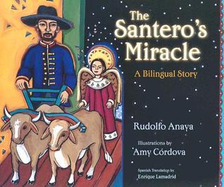 The Santeros Miracle: A Bilingual Story Rudolfo Anaya