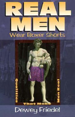 Real Men Wear Boxer Shorts Dewey Friedel