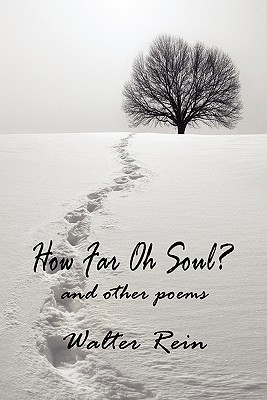 How Far, Oh Soul? and Other Poems  by  Walter Rein