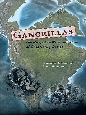 Gangrillas: The Unspoken Pros and Cons of Legalizing Drugs D. Mendez Beddow