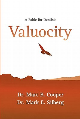 Valuocity: A Fable for Dentists Marc B. Cooper