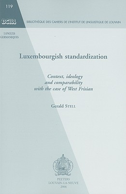 Luxembourgish Standardization: Context, Ideology and Comparability with the Case of West Frisian Gerald Stell