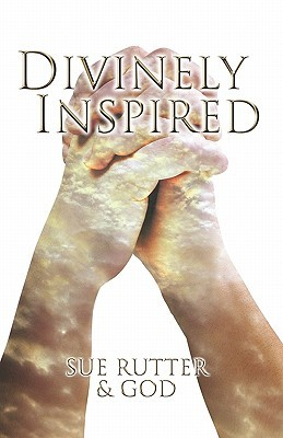 Divinely Inspired  by  Sue Rutter
