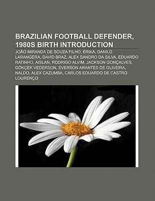Brazilian Football Defender, 1980s Birth Introduction: Jo O Miranda de Souza Filho, Rika, Danilo Larangera, David Braz, Alex Sandro Da Silva Books LLC