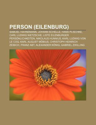 Person (Eilenburg): Samuel Hahnemann, Johann Schelle, Hans Plischke, Carl Ludwig Nietzsche, Liste Eilenburger Pers Nlichkeiten  by  Source Wikipedia