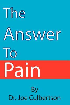 The Answer to Pain  by  Dr Joe Culbertson