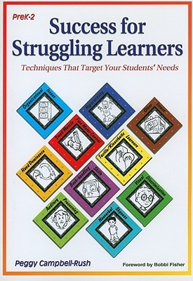 Success For Struggling Learners: Techniques That Target Your Students Needs  by  Peggy Campbell-Rush