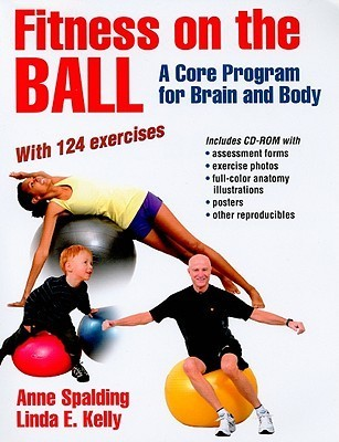 Fitness on the Ball: A Core Program for the Brain and Body [With CDROM] Anne Spalding