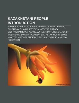 Kazakhstani People Introduction: Toktar Aubakirov, Alan Buribayev, Sahan Dosova, Zhumabay Shayakhmetov, Anatoly Khrapaty, Bakhytzhan Kanapyanov  by  Source Wikipedia