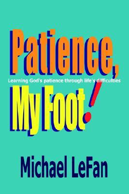 Patience, My Foot! Michael LeFan