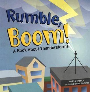 Rumble, Boom!: A Book About Thunderstorms Rick  Thomas