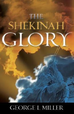 The Shekinah Glory  by  George L. Miller