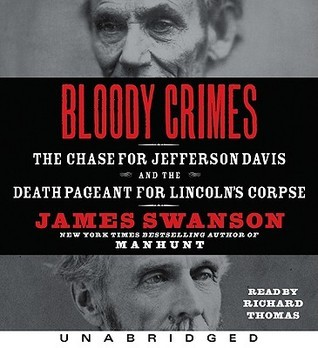 Bloody Crimes CD: The Chase for Jefferson Davis and the Death Pageant for Lincolns Corpse James L. Swanson