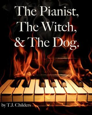The Pianist, the Witch, and the Dog. T.J. Childers
