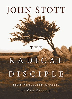 The Radical Disciple: Some Neglected Aspects of Our Calling John R.W. Stott