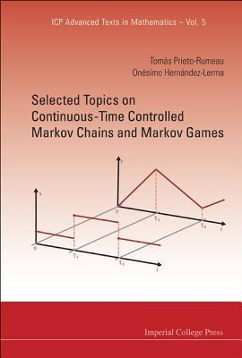 Selected Topics on Continuous-Time Controlled Markov Chains and Markov Games  by  Onesimo Hernandez Lerma