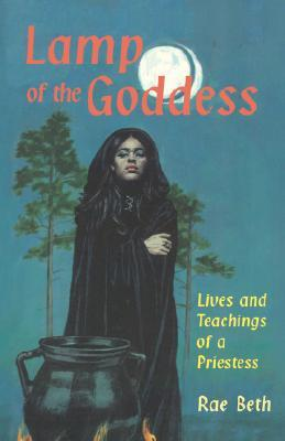 Lamp of the Goddess: Lives and Teachings of a Priestess  by  Rae Beth