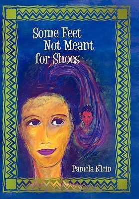 Some Feet Not Meant for Shoes Pamela  Klein