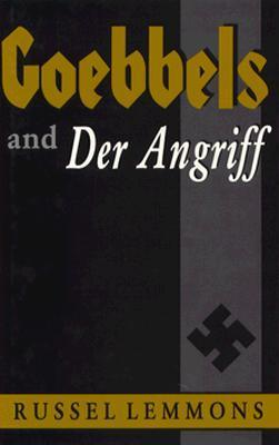 Goebbels and Der Angriff  by  Russel Lemmons