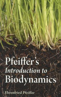 Pfeiffers Introduction to Biodynamics Ehrenfried E. Pfeiffer