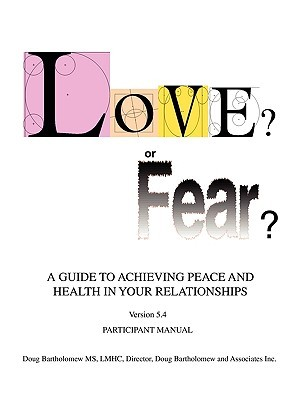 Love? or Fear?: A Guide to Achieving Peace and Health in Your Relationships  by  Doug Bartholomew