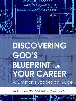 Discovering Gods Blueprint for Your Career: A Christians Job Search Guide  by  John S. Lybarger
