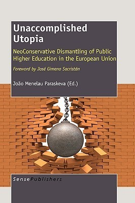 Unaccomplished Utopia: Neoconservative Dismantling of Public Higher Education in the European Union  by  João M. Paraskeva
