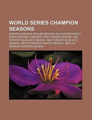World Series Champion Seasons: 2008 Philadelphia Phillies Season, 2010 San Francisco Giants Season, 2009 New York Yankees Season Source Wikipedia