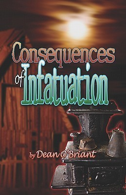 Consequences of Infatuation  by  Dean OBriant
