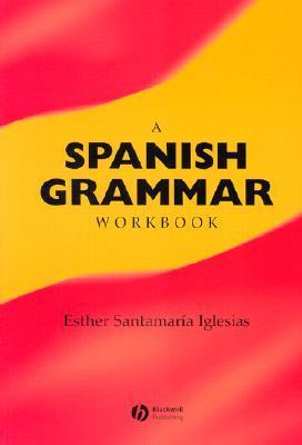 A Spanish Grammar Workbook  by  Esther Santamaria Iglesias