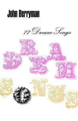 77 Dream Songs: Poems  by  John Berryman