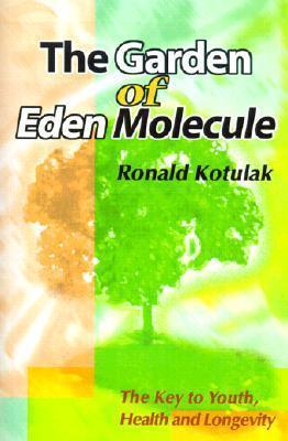 The Garden of Eden Molecule: The Key to Youth, Health and Longevity Ronald Kotulak