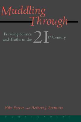 Muddling Through: Pursuing Science and Truth in the Twenty-first Century Michael Fortun