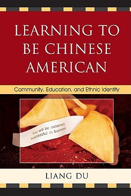 Learning to Be Chinese American: Community, Education, and Ethnic Identity Liang Du
