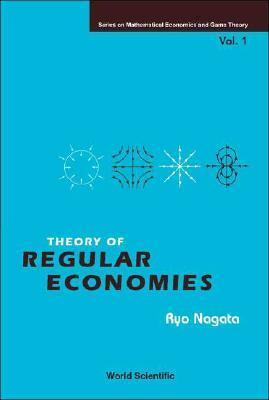 Theory Of Regular Economies (Series On Mathematical Economics And Game Theory)  by  Ryo Nagata