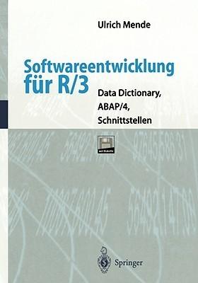 Softwareentwicklung Fur R/3: Data Dictionary, ABAP/4, Schnittstellen Ulrich Mende