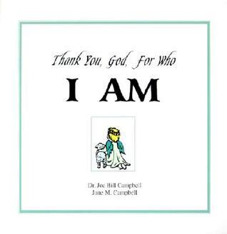 Thank You God, for Who I Am  by  Joe Bill Campbell