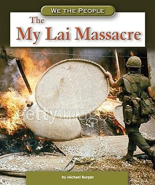 The My Lai Massacre  by  Michael Burgan