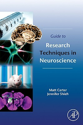 Guide to Research Techniques in Neuroscience  by  Matt Carter