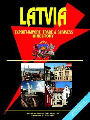 Latvia Export-Import Trade and Business Directory USA International Business Publications