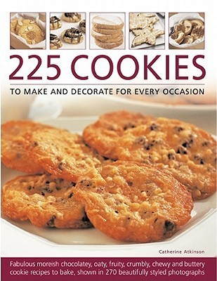 225 Cookies to Make and Decorate for Every Occasion Catherine Atkinson