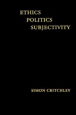 Ethics - Politics - Subjectivity: Derrida, Levinas and Contemporary French Thought Simon Critchley
