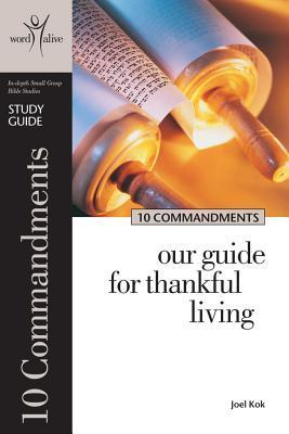10 Commandments Study Guide: Our Guide for Thankful Living Joel Kok