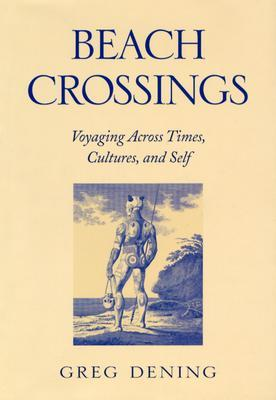 Beach Crossings: Voyaging Across Times, Cultures, and Self  by  Greg Dening