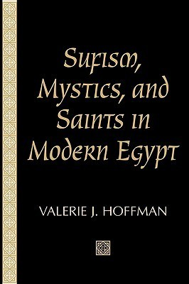 Sufism, Mystics, and Saints in Modern Egypt  by  Valerie J. Hoffman